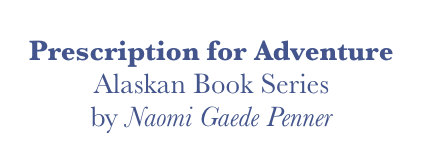 Prescription for Adventure, Alaska Book Series by Naomi Gaede Penner