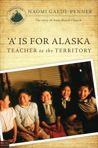 'A' is for Alaska: Teacher to the Territory